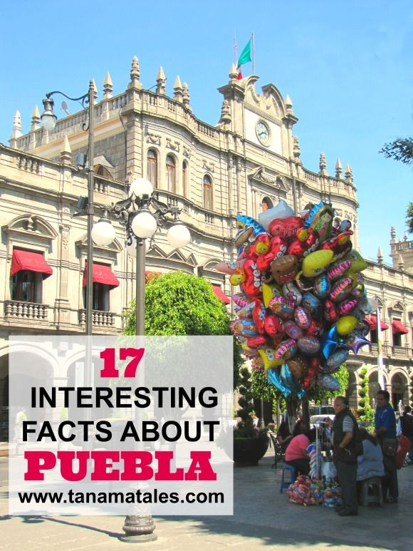 Here are 17 interesting facts about Puebla, Mexico's 4th largest city, Home of the 5 de Mayo and a UNESCO World Heritage Site.