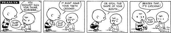 True! My 3 yr old son, who never sucked his thumb, does it when he sees Linus doing it in the TV specials. Silly boy.