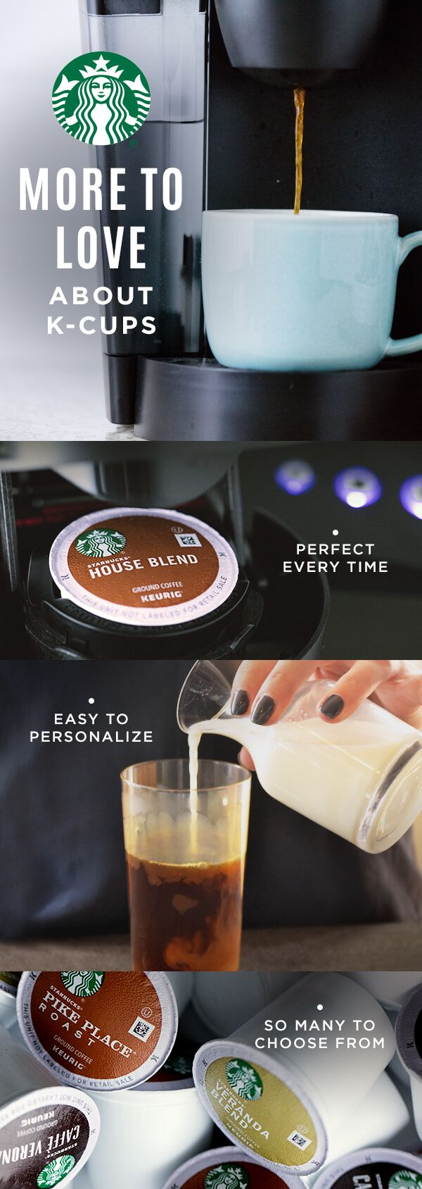 From variety to personalization there's so much to love in every easy-to-make K-Cup. Find the cup to suit your mood. Maybe something lighter and brighter in the morning with a rich, robust roast for the afternoon and something decadent and decaf for dessert. The options are endless.