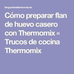 Cómo preparar flan de huevo casero con Thermomix « Trucos de cocina Thermomix