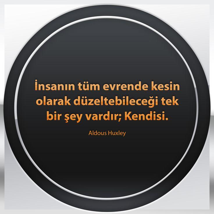 İnsanın tüm evrende kesin olarak düzeltebileceği tek bir şey vardır; KENDİSİ!  Aldous Huxley