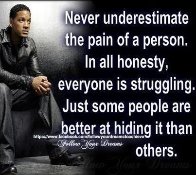 """""""Never underestimate the pain of a person. In all honesty, everyone is struggling. Just some people are better at hiding it than others."""" -Will Smith #Motivational Quote"""