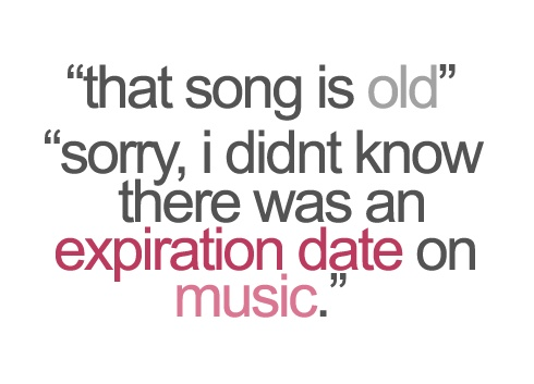 That song is old. Sorry, I didn't know there was as expiration date on music.