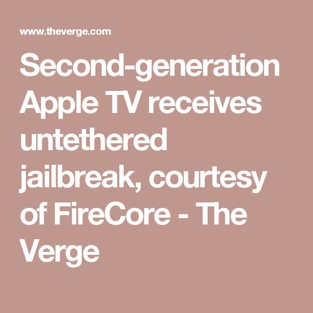 Second-generation Apple TV receives untethered jailbreak, courtesy of FireCore - The Verge