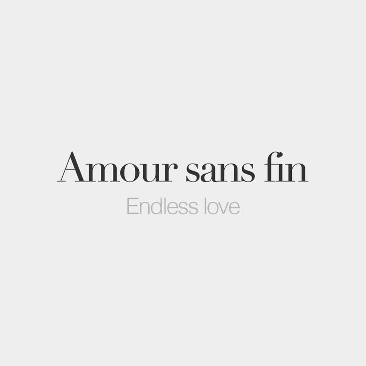 """Amour sans fin (masculine word) | Endless love | /a.muʁ sɑ̃ fɛ̃/"""
