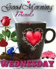 Good Morning Friends, Have A Safe Wednesday good morning wednesday wednesday quotes good morning quotes happy wednesday good morning wednesday quotes wednesday image quotes happy wednesday morning wednesday morning facebook quotes happy wednesday good morning