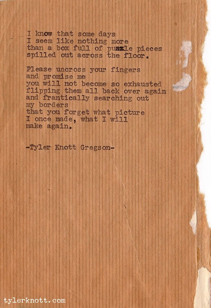 Tyler knott gregson - typewriter series.  This is totally me. There's just no one trying to pick up my pieces yet..