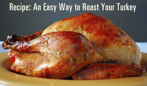 Here's a recipe for roasting your Thanksgiving turkey the easy way. From the Executive Chef of The Matthews House in Cary, North Carolina.
