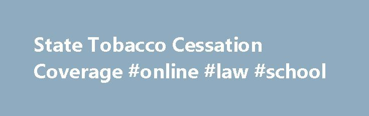 State Tobacco Cessation Coverage #online #law #school http://law.remmont.com/state-tobacco-cessation-coverage-online-law-school/  #smoking laws # Smokefree Laws and Policies According to the U.S. Surgeon General, secondhand smoke is a cause of lung cancer and coronary heart disease, and there is no risk-free level of exposure. Currently, 28 states and the District of […]