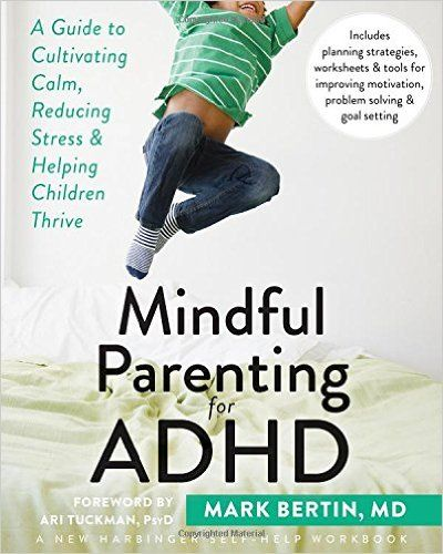 """Mindful Parenting for ADHD - """"Proven-effective mindfulness techniques, this book will help you and your child with attention deficit/hyperactivity disorder (ADHD) keep calm, flexible, and in control."""" ($17)"""