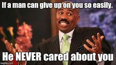 He never cared about you..... Dude Steve Harvey is the freakin best!❤️