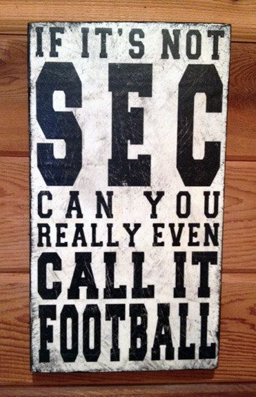 If It's Not SEC Can you Really Even Call it Football distressed wood sign