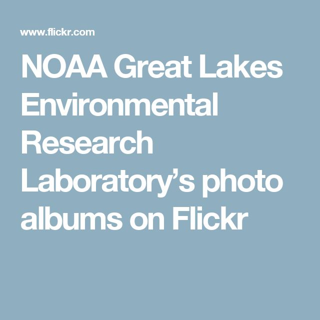 NOAA Great Lakes Environmental Research Laboratory's photo albums on Flickr
