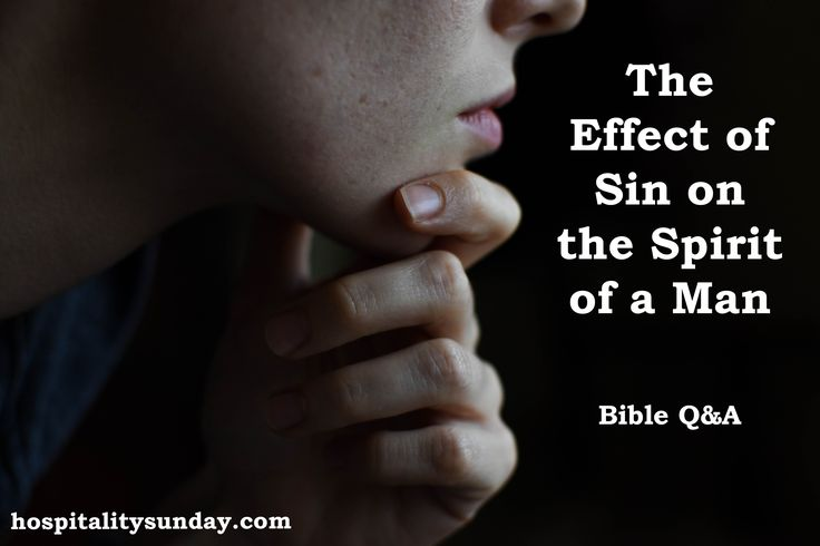 What effect does sin have on the spirit of a man?