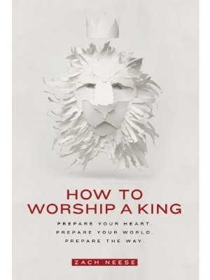 "How to Worship a King by Zach Neese.  ""Como Adorar ao Rei""  Livro incrivel, inspirado por Deus!"