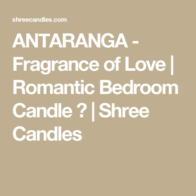 ANTARANGA - Fragrance of Love | Romantic Bedroom Candle 🕯 | Shree Candles