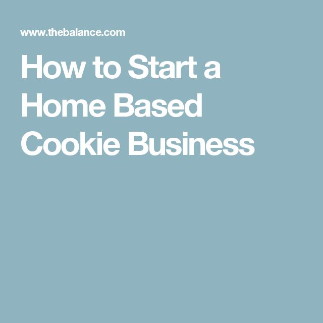 How To Start A Home Based Cookie Business Cookies Pinterest Baking And
