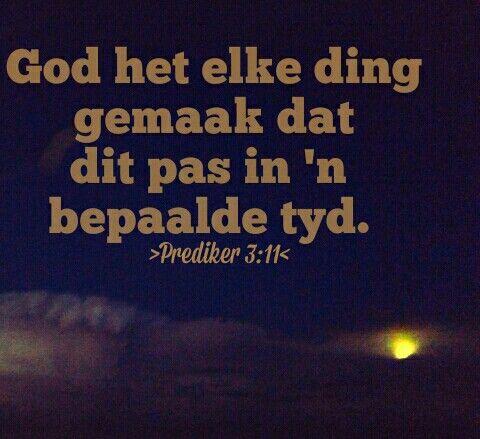 God het elke ding gemaak dat dit pas in ' n bepaalde tyd.  Prediker 3:11
