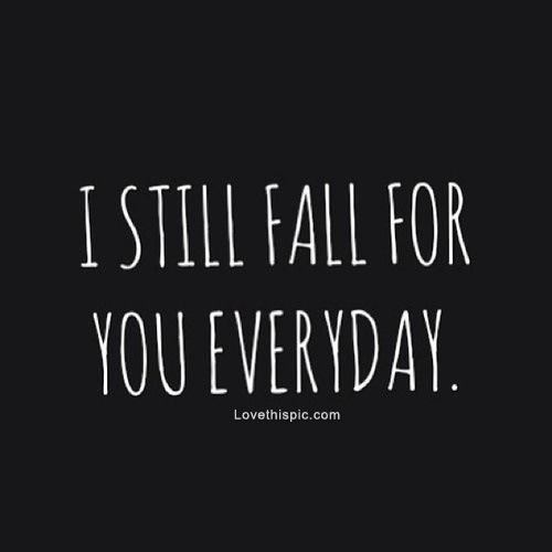 I Still Fall For You Everyday Pictures, Photos, and Images for Facebook, Tumblr, Pinterest, and Twitter