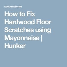 How to Fix Hardwood Floor Scratches using Mayonnaise | Hunker
