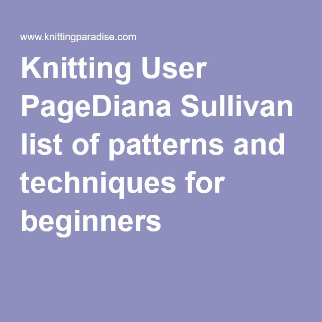 Knitting User PageDiana Sullivan list of patterns and techniques for beginners