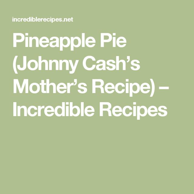 Pineapple Pie (Johnny Cash's Mother's Recipe) – Incredible Recipes