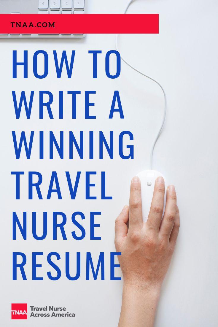 How to write a winning travel nurse resume travel