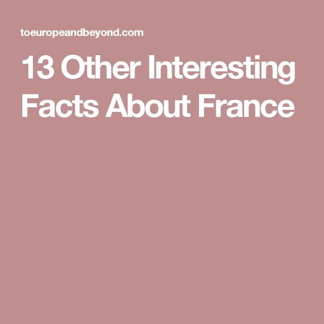 13 Other Interesting Facts About France