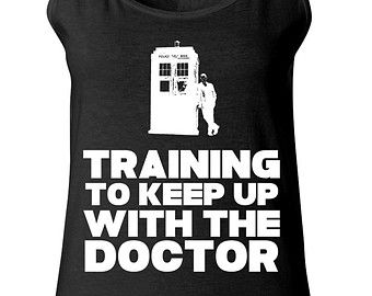 Doctor Who Shirt - Training To Keep Up With The Doctor - Funny Workout Shirt - Whovians