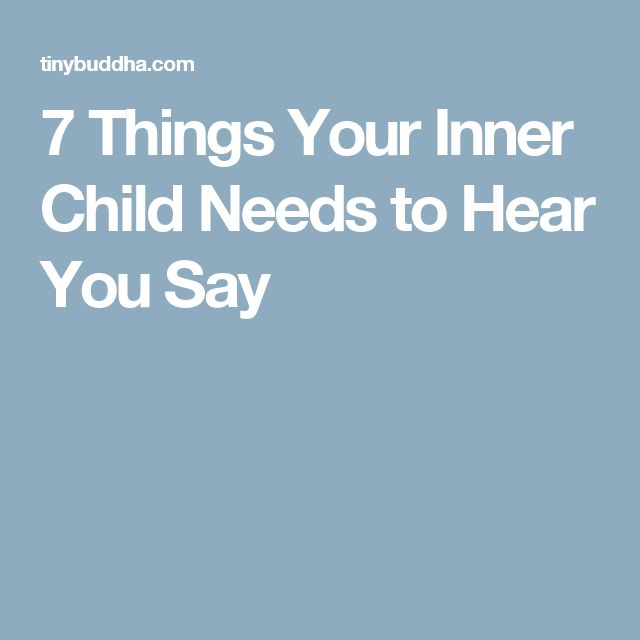 7 Things Your Inner Child Needs to Hear You Say