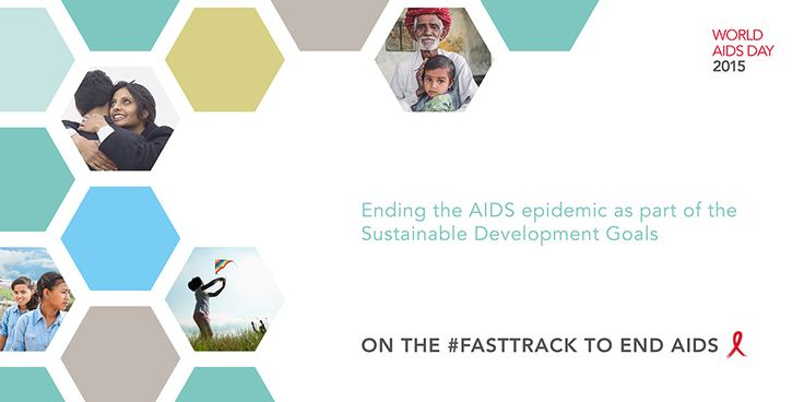 World AIDS Day 2015 -  On the Fast-Track to end AIDS  We have what it takes to break the AIDS epidemic.  Already 15 million people are accessing life-saving HIV treatment. New HIV infections have been reduced by 35% since 2000 and AIDS-related deaths have been reduced by 42% since the peak in 2004.