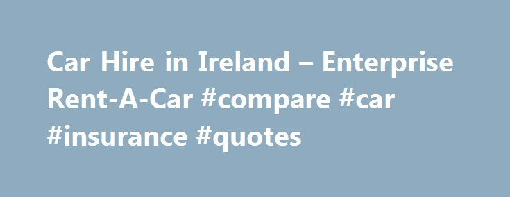Car Hire in Ireland – Enterprise Rent-A-Car #compare #car #insurance #quotes http://car.remmont.com/car-hire-in-ireland-enterprise-rent-a-car-compare-car-insurance-quotes/  #florida car hire # Ireland Car Hire Locations Driving in the Republic of Ireland The Republic of Ireland is an enchanting and manageable destination for a road trip. Intrepid drivers can cruise along the breath-taking west coast before heading south to Cork or the lively Dublin. Ireland is renowned for top-class food and…