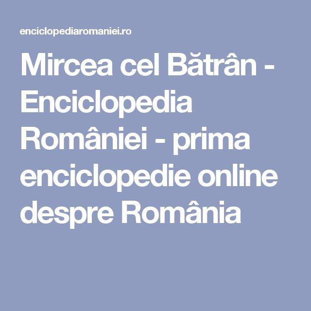 Mircea cel Bătrân - Enciclopedia României - prima enciclopedie online despre România