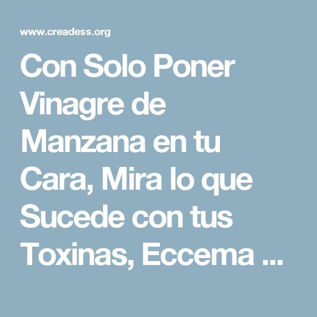 Con Solo Poner Vinagre de Manzana en tu Cara, Mira lo que Sucede con tus Toxinas, Eccema y Manchas de la Edad