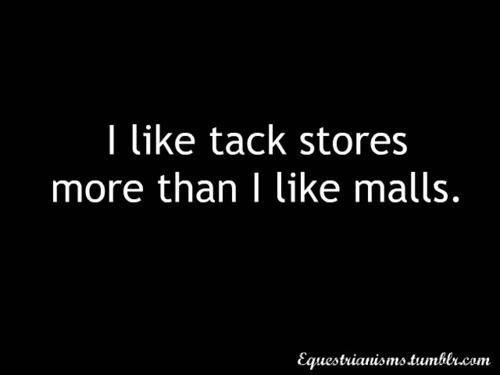 So. True. Tack stores are wayyyyyyyyyyyyy better!