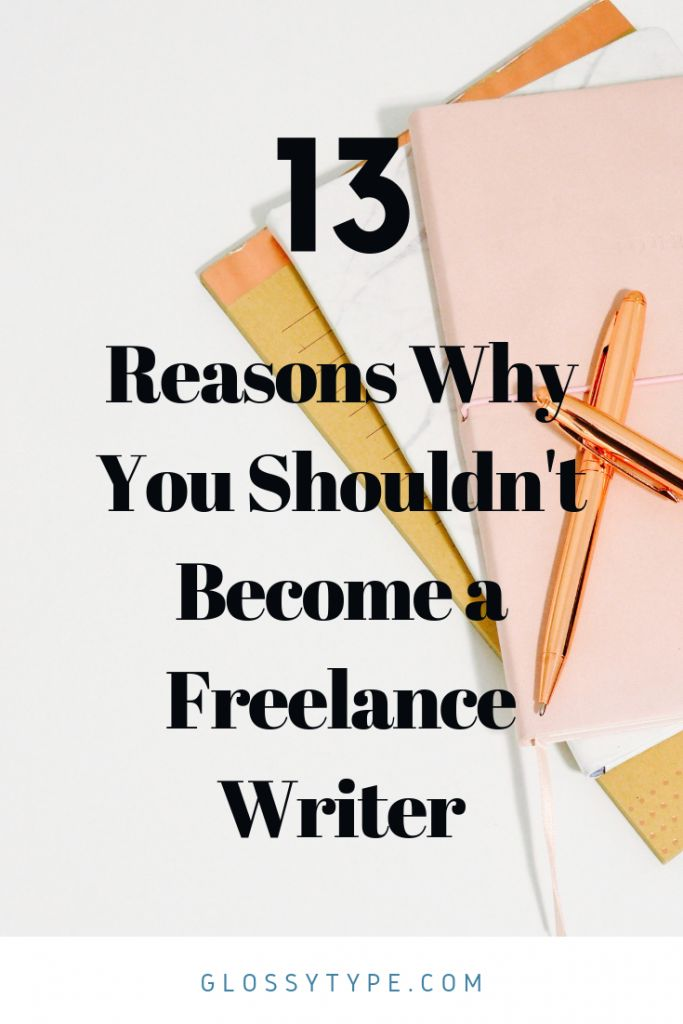 001 13 Reasons Why You Shouldn't a Freelance Writer