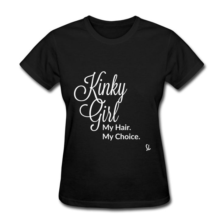 Black Natural Hair T shirt: Kinky Girl. My Hair. My Choice. Natural hair shirts, tank tops, tops, shirts, and sweatshirts for African-American women and girls.