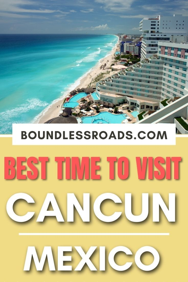 Best Time To Visit Cancun For Weather And Hotel Deals Visit Cancun Visiting Cancun Mexico Mexico Travel Guides