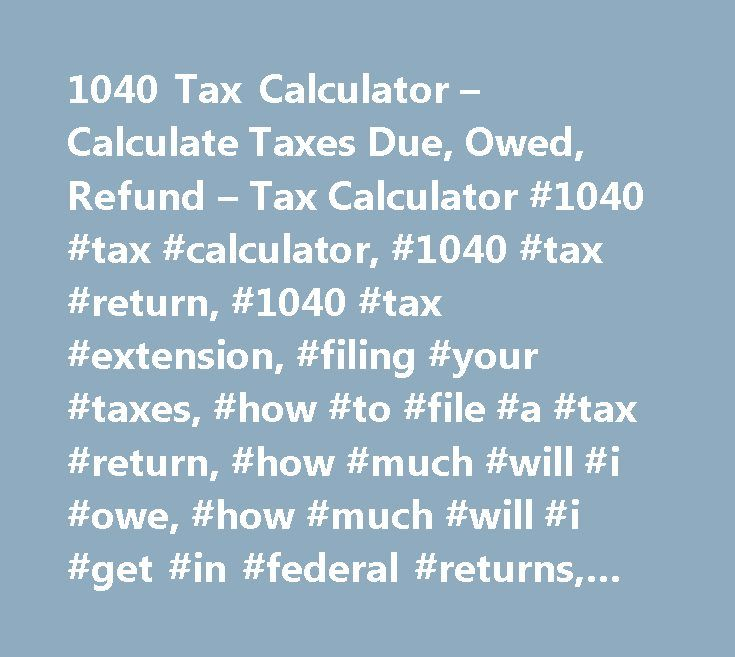 1040 Tax Calculator – Calculate Taxes Due, Owed, Refund – Tax Calculator #1040 #tax #calculator, #1040 #tax #return, #1040 #tax #extension, #filing #your #taxes, #how #to #file #a #tax #return, #how #much #will #i #owe, #how #much #will #i #get #in #federal #returns, #owe #money #to #the #irs, #tax #returns…