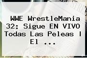 http://tecnoautos.com/wp-content/uploads/imagenes/tendencias/thumbs/wwe-wrestlemania-32-sigue-en-vivo-todas-las-peleas-el.jpg Wrestlemania 32 En Vivo. WWE WrestleMania 32: sigue EN VIVO todas las peleas | El ..., Enlaces, Imágenes, Videos y Tweets - http://tecnoautos.com/actualidad/wrestlemania-32-en-vivo-wwe-wrestlemania-32-sigue-en-vivo-todas-las-peleas-el/