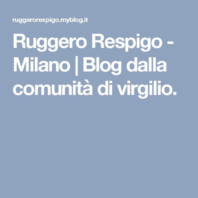 Ruggero Respigo - Milano | Blog dalla comunità di virgilio.
