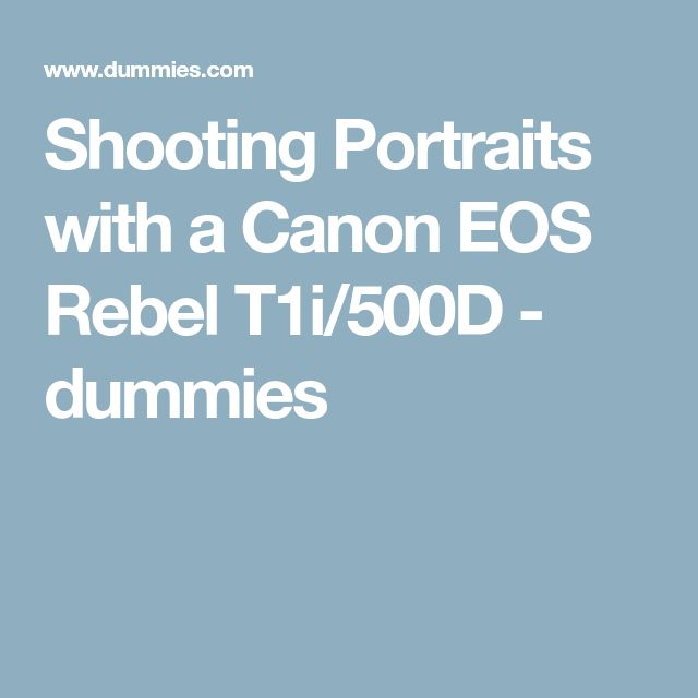 Shooting Portraits with a Canon EOS Rebel T1i/500D - dummies