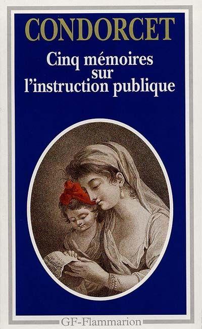 CONDORCET. Cinq mémoires sur l'instruction publique. Flammarion, Paris, 1994.