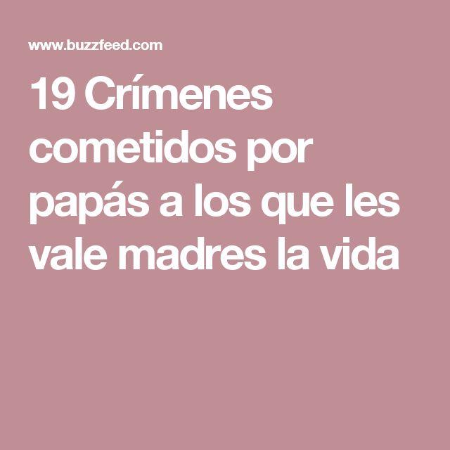 19 Crímenes cometidos por papás a los que les vale madres la vida