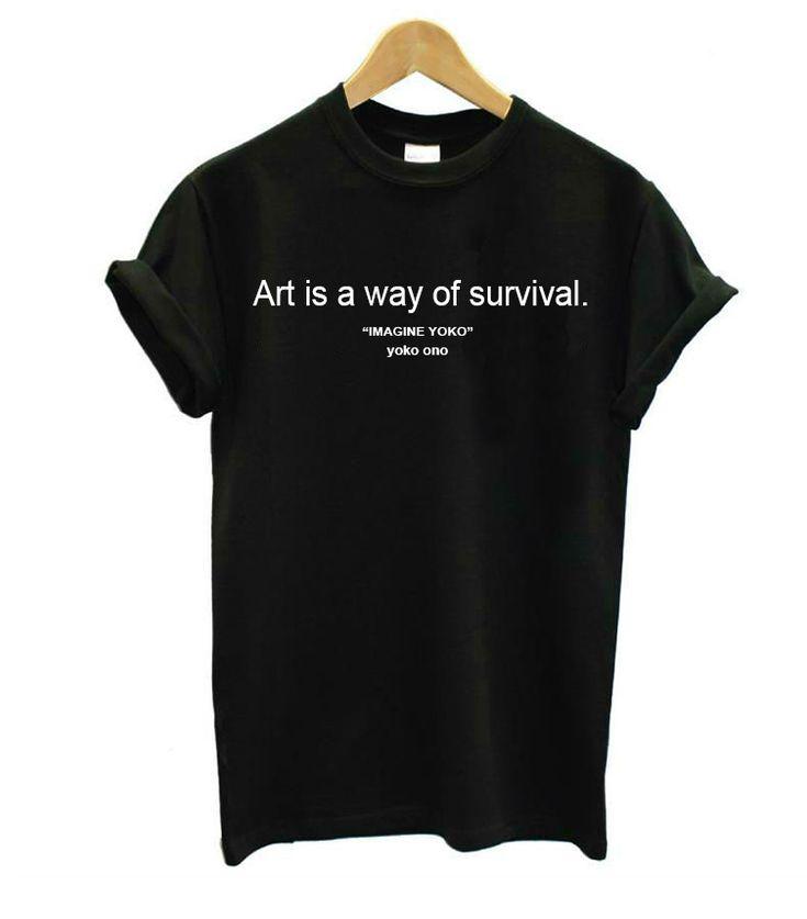 Sztuka jest sposób przeżycia Listy Wydrukuj Kobiety tshirt Bawełna Casual Śmieszne koszulki Dla Lady Top Tee Hipster Drop Ship Z-387