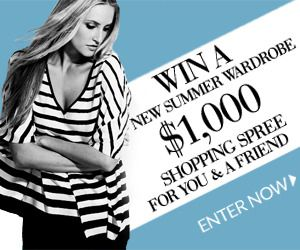 Win a new summer wardrobe! Register for a chance to win a shopping spree for you and a friend!