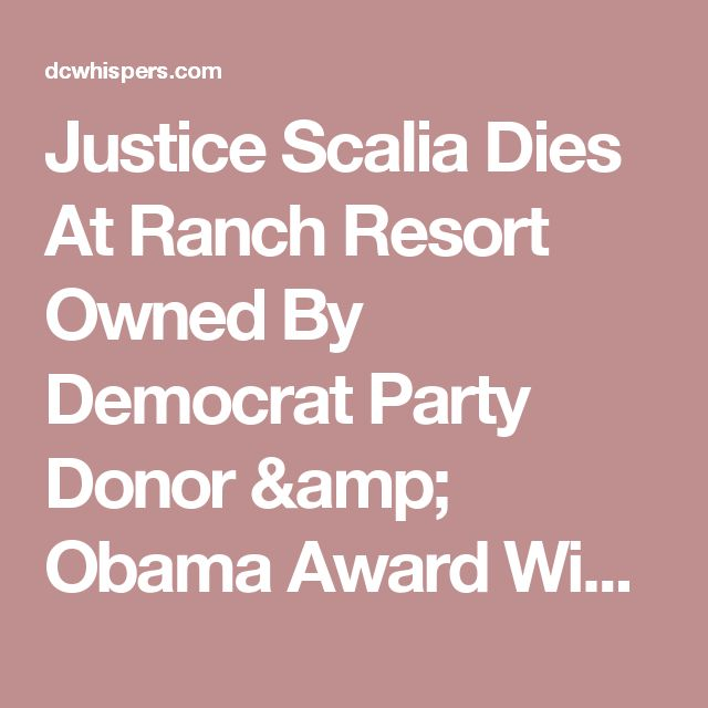Justice Scalia Dies At Ranch Resort Owned By Democrat Party Donor & Obama Award Winner - DCWhispers.com