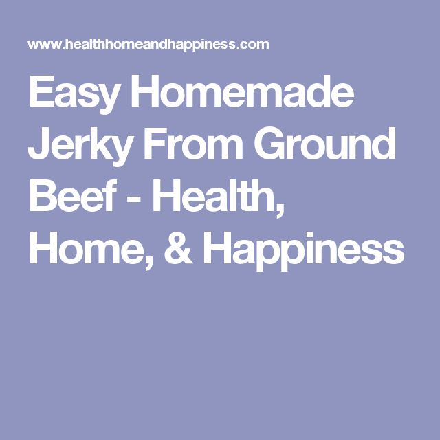 Easy Homemade Jerky From Ground Beef - Health, Home, & Happiness