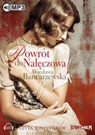 """Wiesława Bancarzewska, """"Powrót do Nałęczowa"""", Heraclon International, Piaseczno 2016. Jedna płyta CD, 15 godz. Czyta Joanna Gajór."""