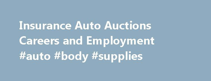 Insurance Auto Auctions Careers and Employment #auto #body #supplies http://remmont.com/insurance-auto-auctions-careers-and-employment-auto-body-supplies/  #insurance auto auctions # Insurance Auto Auctions About Insurance Auto Auctions Getting something out of nothing is what this junkyard doggedly pursues. Insurance Auto Auctions (IAA) is a leading auto salvage company that auctions off vehicles declared as total losses for insurance purposes and were recovered from theft. It alsooffers…